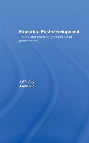 Exploring Post-Development Theory and Practice,  Problems and Perspectives