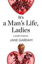It's a Man's Life, Ladies: A Short Story from the collection, Reader, I Married Him by Jane Gardam