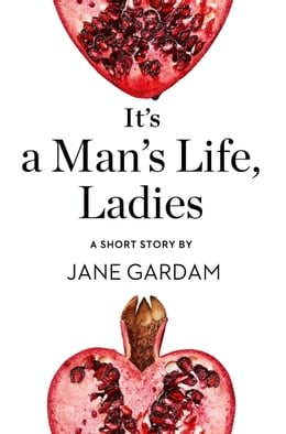 Book It's a Man's Life, Ladies: A Short Story from the collection, Reader, I Married Him by Jane Gardam