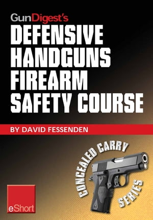 Gun Digest's Defensive Handguns Firearm Safety Course eShort Must-know handgun safety techniques,  shooting tips,  certificate courses & combat drills.