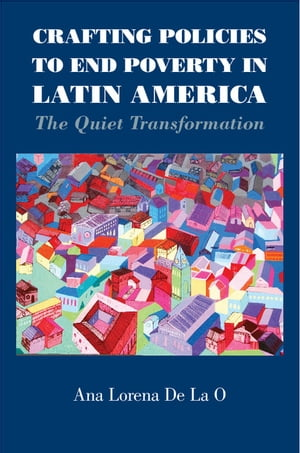 Crafting Policies to End Poverty in Latin America The Quiet Transformation