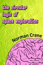 The Circular Logic of Space Exploration by Norman Crane