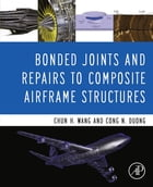 Bonded Joints and Repairs to Composite Airframe Structures by Chun Hui Wang