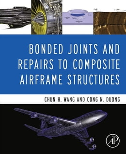 Book Bonded Joints and Repairs to Composite Airframe Structures by Chun Hui Wang