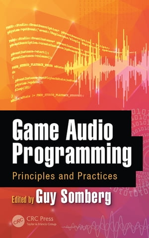 Game Audio Programming Principles and Practices