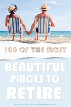 100 of the Most Beautiful Places to Retire by alex trostanetskiy