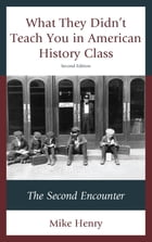 What They Didn't Teach You in American History Class: The Second Encounter by Mike Henry