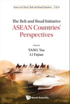 The Belt and Road Initiative: ASEAN Countries' Perspectives by Yue Yang