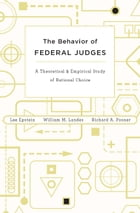 The Behavior of Federal Judges: a theoretical and empirical study of rational choice