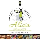 Let's Eat with Alicia: Restaurant and Food Truck Reference Guide by Alicia W.