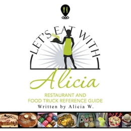 Book Let's Eat with Alicia: Restaurant and Food Truck Reference Guide by Alicia W.