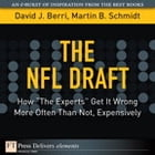 """The NFL Draft: How """"The Experts"""" Get It Wrong More Often Than Not, Expensively by David Berri"""