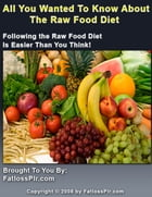 All You Wanted To Know About The Raw Food Diet by Anonymous
