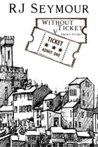Without A Ticket by R J Seymour