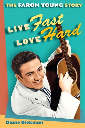 Live Fast,  Love Hard The Faron Young Story