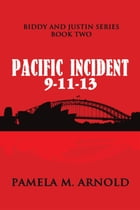 Pacific Incident 9-11-13: Biddy and Justin Series Book Two by Pamela M. Arnold