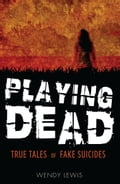 Playing Dead: True Tales of Fake Suicides 9167f512-c59a-4ecf-a420-6e0299347c5c