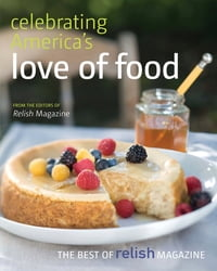 Celebrating America's Love of Food: The Best of Relish Magazine