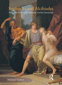 Sophocles and Alcibiades: Athenian Politics in Ancient Greek Literature