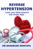 Reverse Hypertension: Lower your blood pressure with simple steps by Dr. Shahriar Mostafa