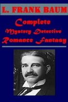 Complete Mystery Detective Romance Fantasy by L. Frank Baum