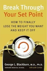 Break Through Your Set Point: How to Finally Lose the Weight You Want and Keep It Off