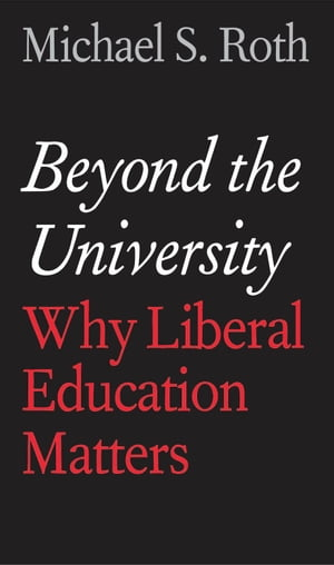 Beyond the University Why Liberal Education Matters