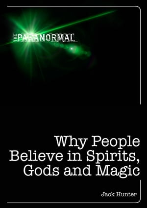 Why People Believe in Spirits,  God and Magic
