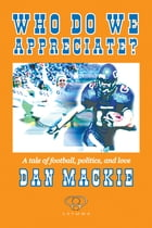 Who Do We Appreciate? by Dan Mackie