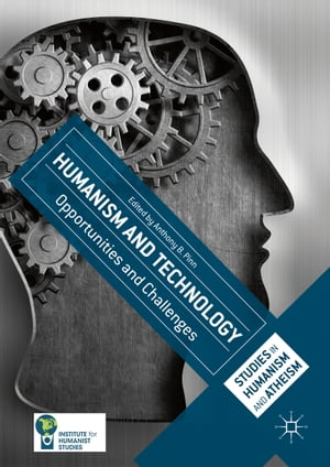 Humanism and Technology: Opportunities and Challenges by Anthony B. Pinn