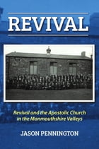Revival and the Apostolic Church in Monmouthshire by Jason Pennington