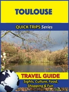 Toulouse Travel Guide (Quick Trips Series): Sights, Culture, Food, Shopping & Fun by Crystal Stewart