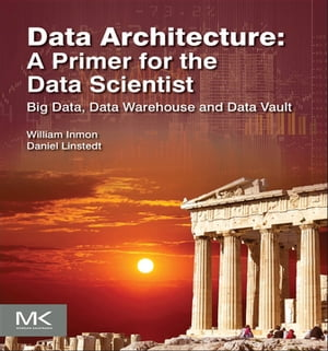Data Architecture: A Primer for the Data Scientist Big Data,  Data Warehouse and Data Vault