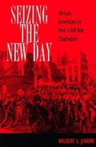 Seizing the New Day: African Americans in Post-Civil War Charleston by Wilbert L. Jenkins
