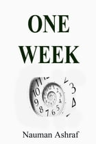 One Week: Short story about amazing tasks done during the week by Nauman Ashraf