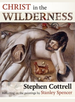 Book Christ in the Wilderness: Reflecting on the paintings by Stanley Spencer by Stephen Cottrell
