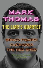 The Liar's Quartet: Bravo Figaro!, Cuckooed, The Red Shed - Playscripts, Notes And Commentary by Mark Thomas