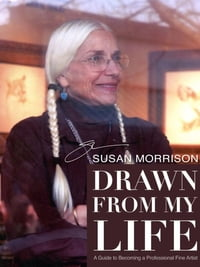 Drawn From My Life: A Guide to Becoming a Professional Fine Artist