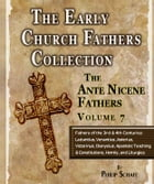 Early Church Fathers - Ante Nicene Fathers Volume 7-Fathers of the Third and Fourth Centuries: Lactantius, Venantius, Asterius, Victorinus, Dionysius, by Philip Schaff
