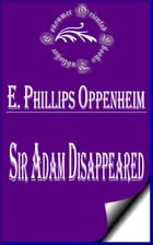 Sir Adam Disappeared by E. Phillips Oppenheim