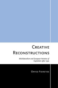 Creative Reconstructions: Multilateralism and European Varieties of Capitalism after 1950