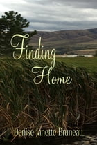 Finding Home by Denise Janette Bruneau