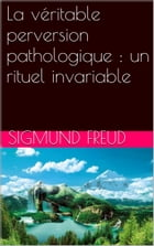La véritable perversion pathologique : un rituel invariable by Sigmund Freud