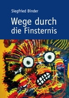 Wege durch die Finsternis by Siegfried Binder