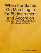 When the Saints Go Marching In for Bb Instrument and Accordion - Pure Duet Sheet Music By Lars Christian Lundholm by Lars Christian Lundholm