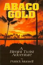 Abaco Gold: A Bimini Twist Adventure by Patrick Mansell