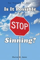 Is It Possible to Stop Sinning? by David M. Arns