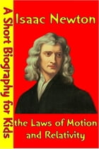 Isaac Newton : The Laws of Motion and Relativity: (A Short Biography for Children) by Best Children's Biographies