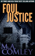 Foul Justice by M A Comley