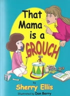 That Mama is a Grouch by Sherry Ellis